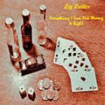 Zig Zeitler: Everything I Ever Did Wrong Is Right