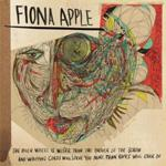FIONA APPLE *  The Idler Wheel Is Wiser Than the Driver of the Screw And Whipping Cords Will Serve You More Than Ropes Will Ever Do